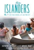 The Islanders: Volume 1 - Zoey Fools Around and Jake Finds Out ebook by Katherine Applegate, Michael Grant