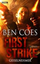 First Strike - Geiselnehmer eBook by Ben Coes