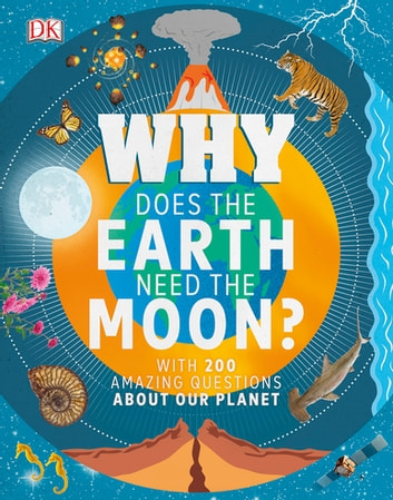 Why Does the Earth Need the Moon? - With 200 Amazing Questions About Our Planet ebook by Dr Devin Dennie