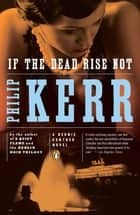 If the Dead Rise Not ebook by Philip Kerr