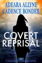 Covert Reprisal - Warfield's Landing, #4 ebook by Cadence Bonder, Adeara Allyne