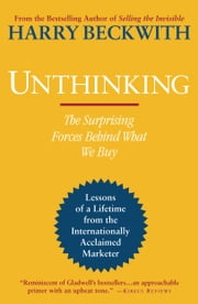 Unthinking - The Surprising Forces Behind What We Buy ebook by Harry Beckwith
