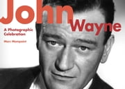 John Wayne - A Photographic Celebration ebook by Marc Mompoint