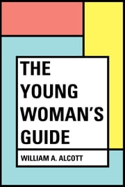 The Young Woman's Guide ebook by William A. Alcott