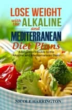 Lose Weight with the Alkaline and Mediterranean Diet Plans ebook by Nicole Harrington