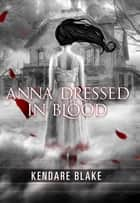 Anna Dressed in Blood ebook by Kendare Blake