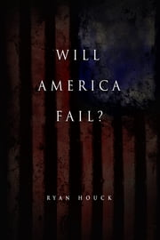 Will America Fail - The Case For Hope ebook by Ryan Houck