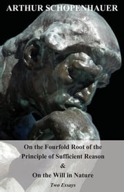 On the Fourfold Root of the Principle of Sufficient Reason ebook by Arthur Schopenhauer