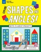 Explore Shapes and Angles! - With 25 Great Projects eBook by Jeanette Moore, Matt Aucoin