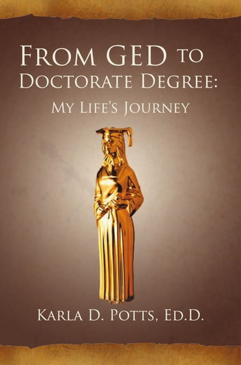 From GED to Doctorate Degree: My Life's Journey ebook by Ed.D. Karla D. Potts
