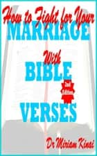 How to Fight for your Marriage with Bible Verses 2nd Edition ebook by Miriam Kinai