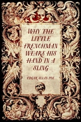 Why the Little Frenchman Wears his Hand in a Sling ebook by Edgar Allan Poe