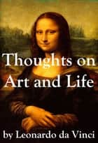 Thoughts on Art and Life by Leonardo da Vinci ebook by Leonardo da Vinci, Maurice Baring, Lewis Einstein