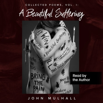 A Beautiful Suffering: Collected Poems, Vol. I audiobook by John Mulhall