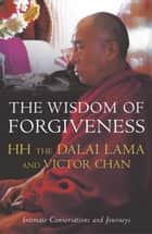 The Wisdom Of Forgiveness ebook by Victor Chan, The Dalai Lama, Dalai Lama