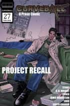 Curveball Issue 27: Project Recall - Curveball, #27 ebook by C. B. Wright
