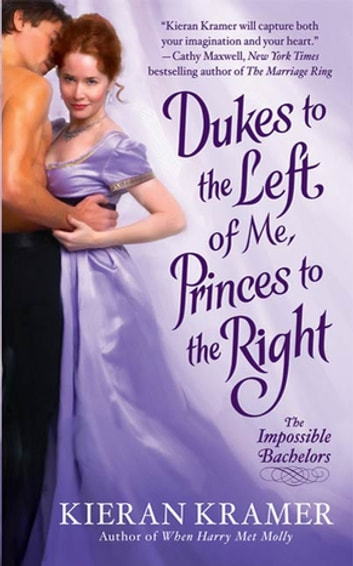 Dukes to the Left of Me, Princes to the Right - The Impossible Bachelors ebook by Kieran Kramer