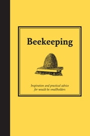 Beekeeping - Inspiration and Practical Advice for Would-be Smallholders ebook by Andrew T Davies