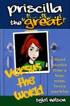 Priscilla the Great Versus the World ebook by Sybil Nelson