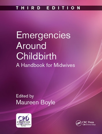Emergencies Around Childbirth - A Handbook for Midwives, Third Edition ebook by