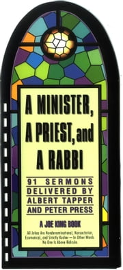 Minister, a Priest, and a Rabbi - 91 Sermons Delivered by Albert Tapper and Peter Press ebook by Al Tapper,Peter Press