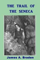 The Trail of the Seneca ebook by James A. Braden