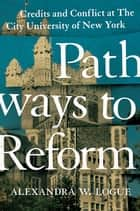 Pathways to Reform - Credits and Conflict at The City University of New York ebook by Alexandra W. Logue