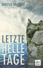Letzte helle Tage - Roman ebook by Martyn Bedford, Gerald Jung, Katharina Orgaß