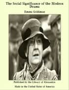 The Social Significance of the Modern Drama ebook by Emma Goldman