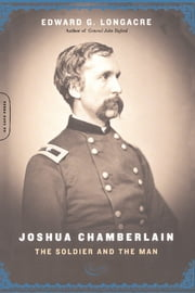 Joshua Chamberlain - The Solider And The Man ebook by Edward G. Longacre