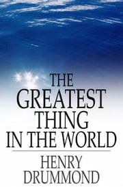The Greatest Thing in the World - And Other Addresses ebook by Henry Drummond