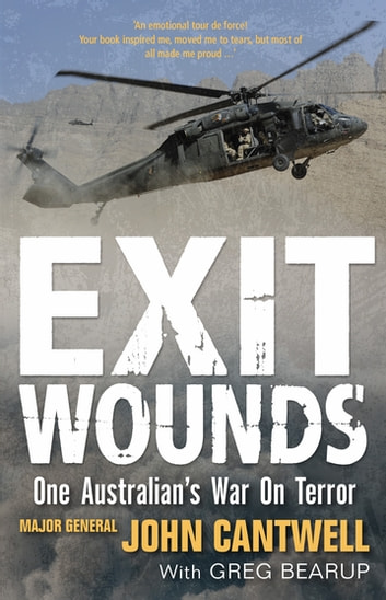 Exit Wounds Updated Edition - One Australian's War On Terror ebook by Major General John Cantwell,Greg Bearup