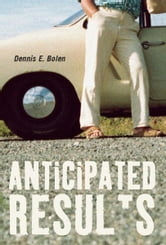 Anticipated Results ebook by Dennis E. Bolen