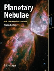 Planetary Nebulae and How to Observe Them ebook by Martin Griffiths
