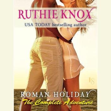 Roman Holiday: The Complete Adventure (2-Book Bundle: The Adventure Begins and The Adventure Continues) audiobook by Ruthie Knox