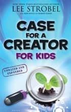 Case for a Creator for Kids ebook by Lee Strobel