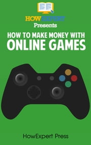 How To Make Money With Online Games ebook by HowExpert