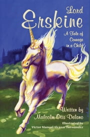Lord Erskine - A Tale of Courage in a Child ebook by Malcolm Otis Delano