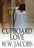 Cupboard Love - The Lady of the Barge and Others, Part 5 ebook by W. W. Jacobs