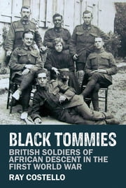 Black Tommies - British Soldiers of African Descent in the First World War ebook by Ray Costello