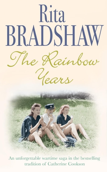 The Rainbow Years - A wartime saga that will move you to tears ebook by Rita Bradshaw
