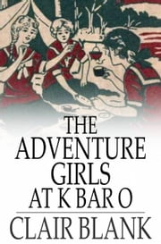 The Adventure Girls at K Bar O ebook by Clair Blank
