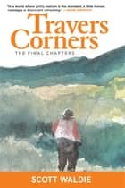 Travers Corners - The Final Chapters ebook by Scott Waldie