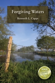 Forgiving Waters ebook by Kenneth L. Capps