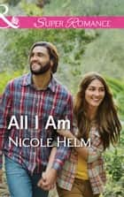All I Am (Mills & Boon Superromance) (A Farmers' Market Story, Book 2) ebook by Nicole Helm
