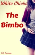 White Chicks - The Bimbo ebook by B.R. Eastman