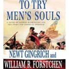 To Try Men's Souls - A Novel of George Washington and the Fight for American Freedom audiobook by Newt Gingrich, William R. Forstchen, Albert S. Hanser