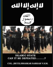 Islamic State: Can it be Defeated? ebook by Bhaskar Sarkar