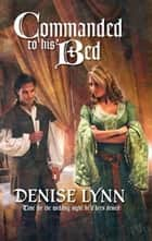Commanded to His Bed ebook by Denise Lynn