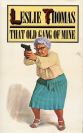 That Old Gang Of Mine ebook by Leslie Thomas
